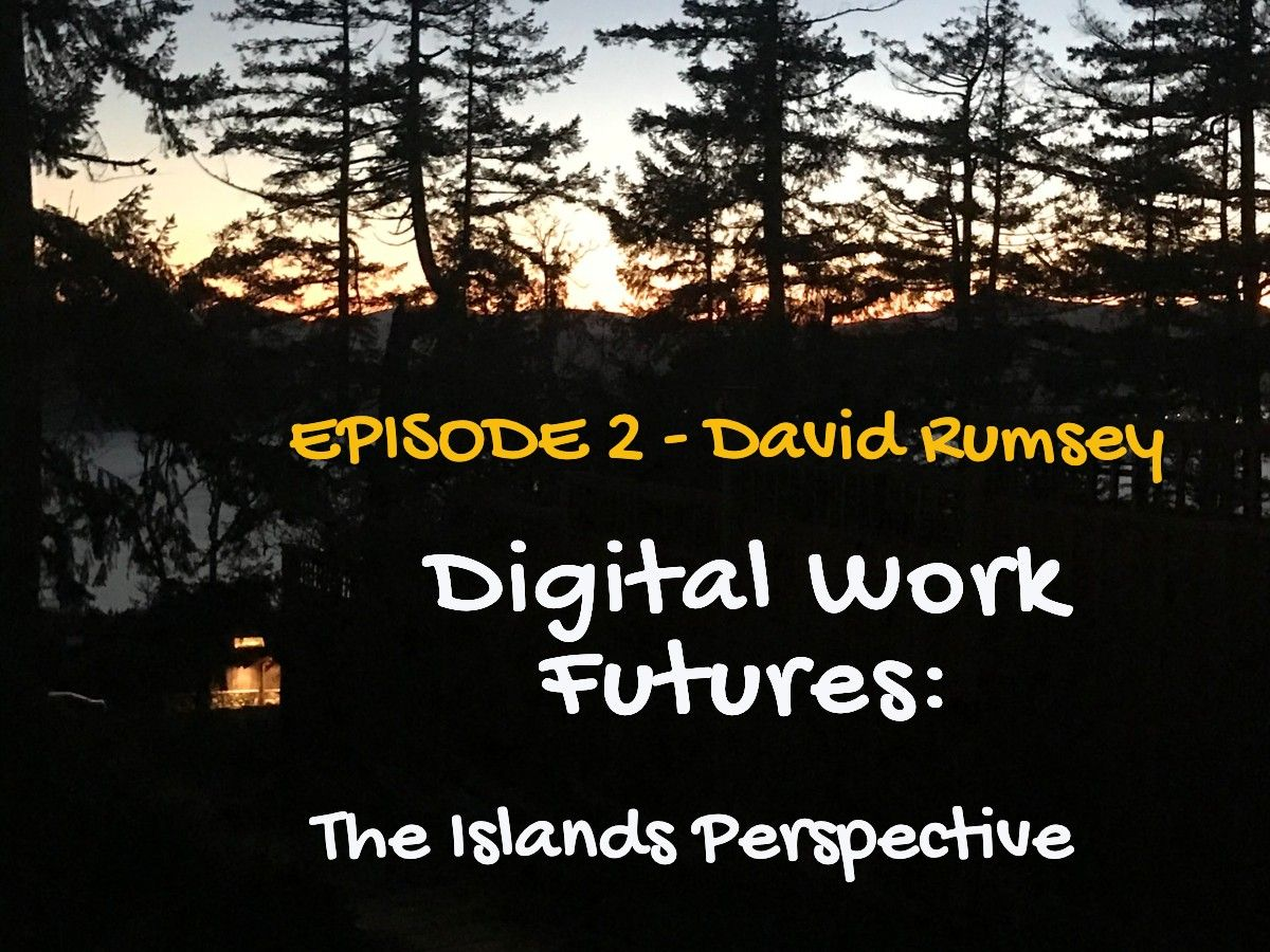 Episode 2 of Digital Work Futures: The Islands Perspective