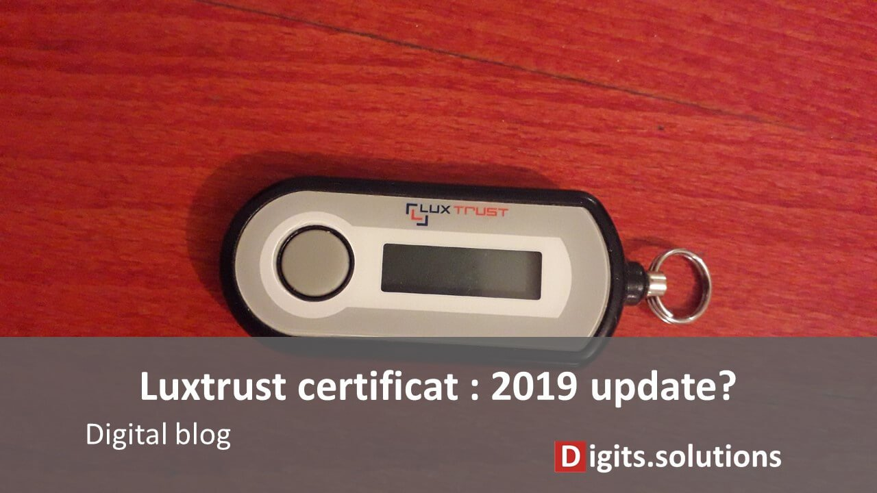 Luxtrust certificate update in july 2019: what are the impact for digital signature users?